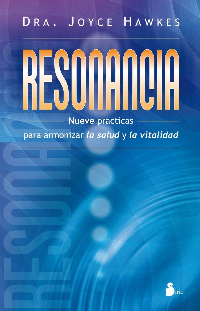 Resonancia: nueve prÁcticas para armonizar la salud y la vitalidad (2012); joyce whiteley hawkes